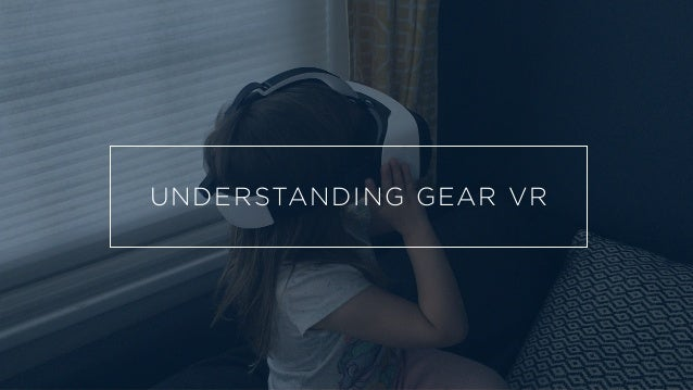 UNDERSTANDING GEAR VR