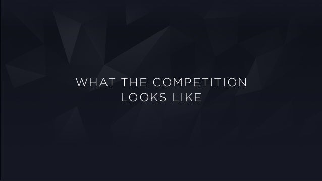 WHAT THE COMPETITION LOOKS LIKE