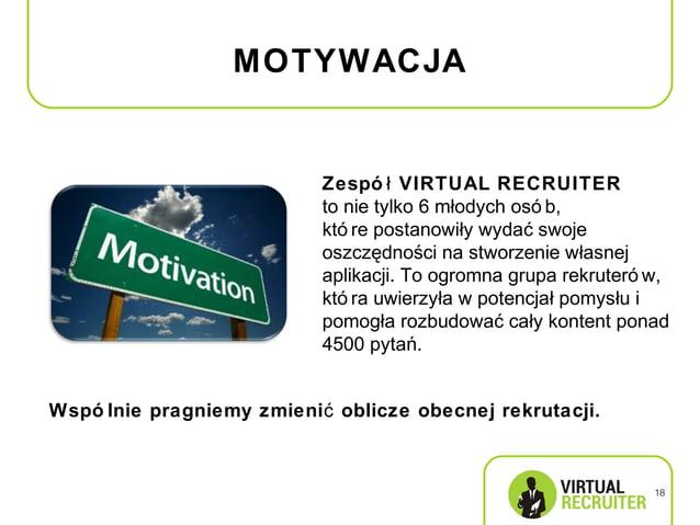 MOTYWACJA                           Zespó ł VIRTUAL RECRUITER                           to nie tylko 6 młodych osó b,     ...