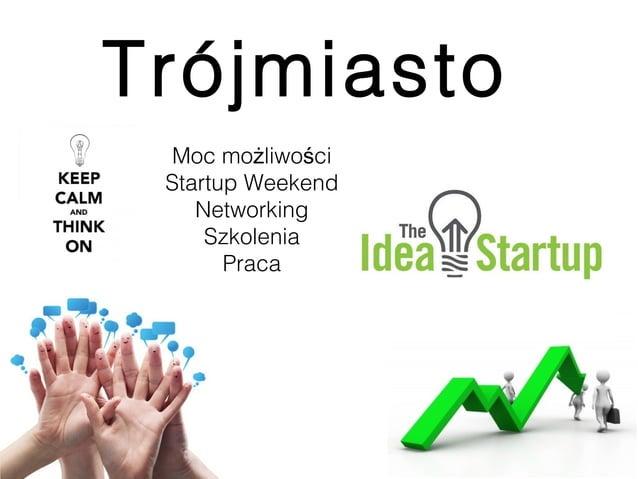 Trójmiasto Moc możliwości Startup Weekend    Networking     Szkolenia       Praca                   8