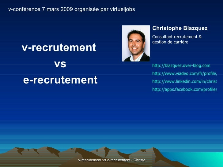 <ul><li>v-recrutement  </li></ul><ul><li>vs </li></ul><ul><li>e-recrutement </li></ul>Christophe Blazquez Consultant recru...