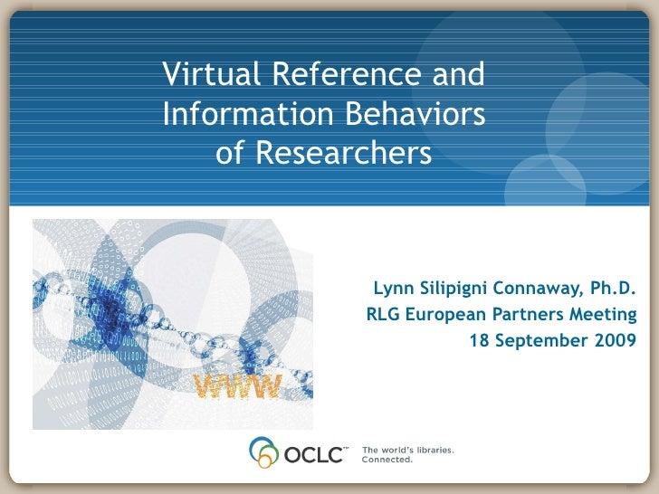 <ul><li>Lynn Silipigni Connaway, Ph.D. </li></ul><ul><ul><li>RLG European Partners Meeting </li></ul></ul><ul><ul><li>18 S...