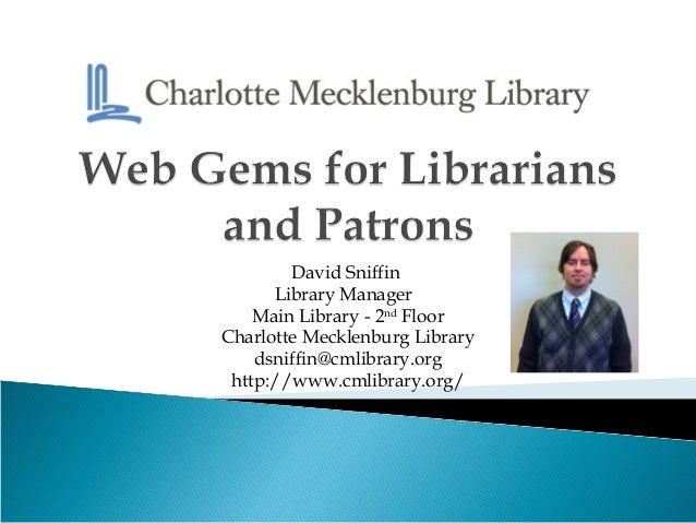 David Sniffin      Library Manager    Main Library - 2nd FloorCharlotte Mecklenburg Library    dsniffin@cmlibrary.org http...