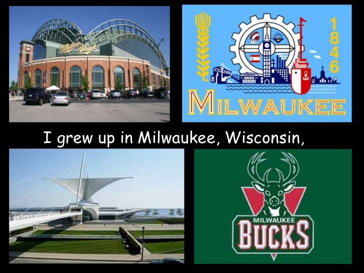 i grew up in milwaukee wisconsin