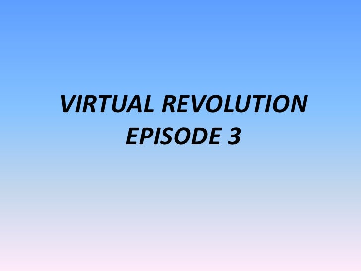 VIRTUAL REVOLUTION EPISODE 3<br />