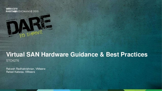 Virtual SAN Hardware Guidance & Best Practices STO4276 Rakesh Radhakrishnan, VMware Rafael Kabesa, VMware