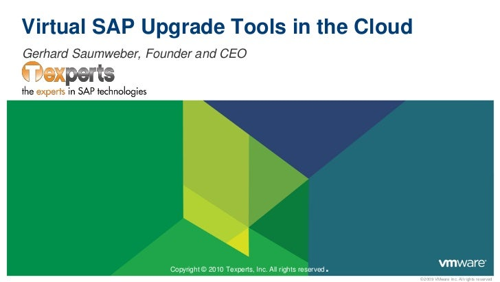 Virtual SAP Upgrade Tools in the Cloud Gerhard Saumweber, Founder and CEO                           Copyright © 2010 Texpe...