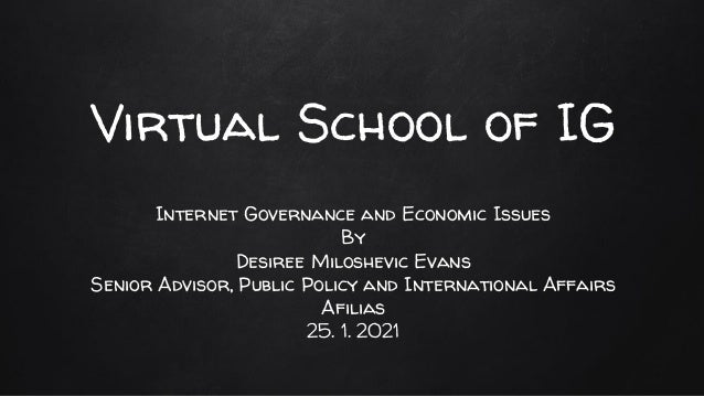 Virtual School of IG Internet Governance and Economic Issues By Desiree Miloshevic Evans Senior Advisor, Public Policy and...