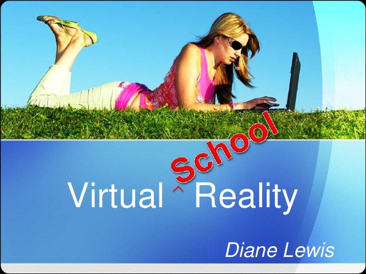 Virtual Reality          Diane Lewis