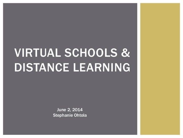VIRTUAL SCHOOLS & DISTANCE LEARNING June 2, 2014 Stephanie Ohtola