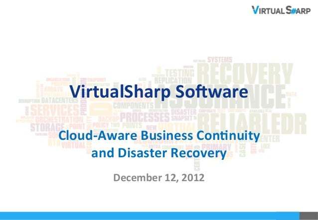 VirtualSharp	  So-ware	              	  Cloud-­‐Aware	  Business	  Con7nuity	  	       and	  Disaster	  Recovery	  	      ...