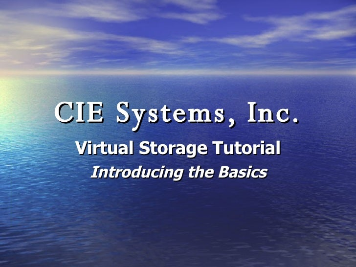 CIE Systems, Inc. Virtual Storage Tutorial Introducing the Basics