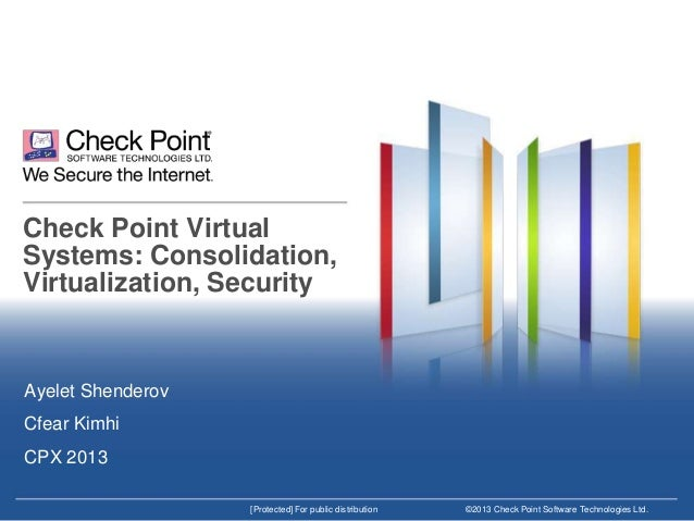 Check Point Virtual Systems: Consolidation, Virtualization, Security  Ayelet Shenderov Cfear Kimhi CPX 2013 [Protected] Fo...