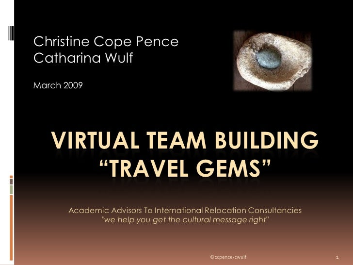 "Christine Cope Pence Catharina Wulf March 2009        VIRTUAL TEAM BUILDING        ""TRAVEL GEMS""        Academic Advisors ..."