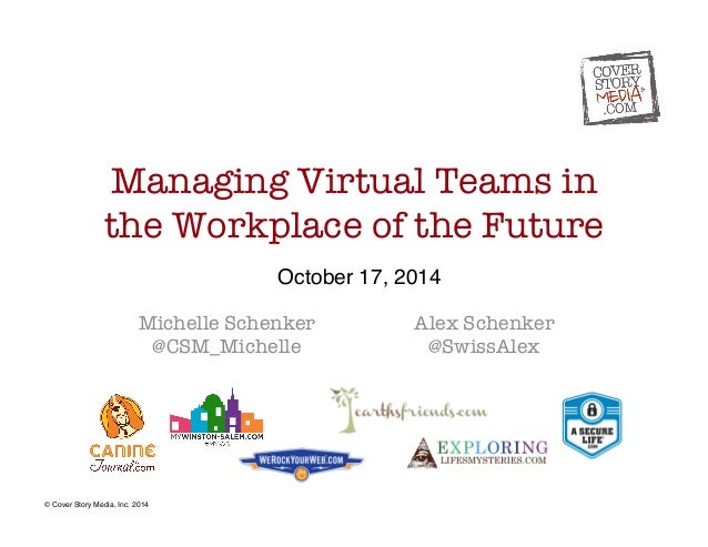 Managing Virtual Teams in  the Workplace of the Future  Michelle Schenker  @CSM_Michelle  Alex Schenker  @SwissAlex  © Cov...