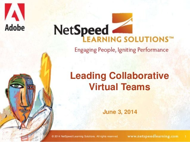 © 2014 NetSpeed Learning Solutions. All rights reserved. 1 Leading Collaborative Virtual Teams June 3, 2014