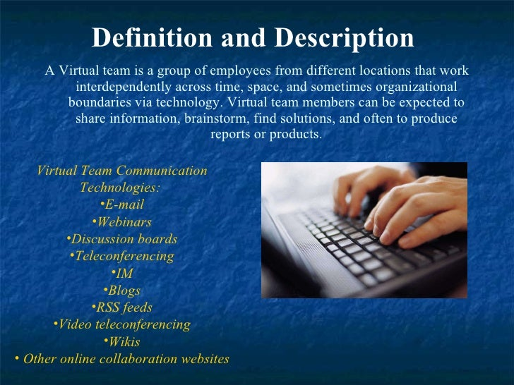 Definition and Description   <ul><li>A Virtual team is a group of employees from different locations that work interdepend...
