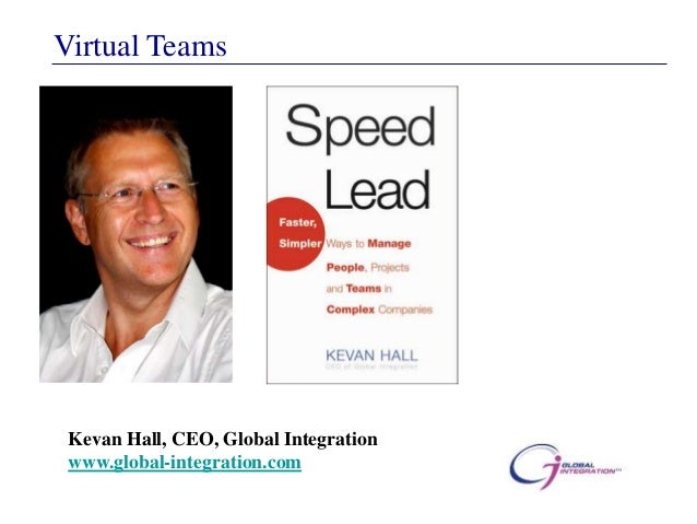 Virtual Teams Kevan Hall, CEO, Global Integration www.global-integration.com