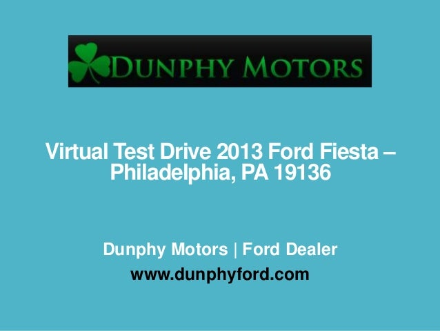 Virtual Test Drive 2013 Ford Fiesta – Philadelphia, PA 19136 Dunphy Motors | Ford Dealer www.dunphyford.com