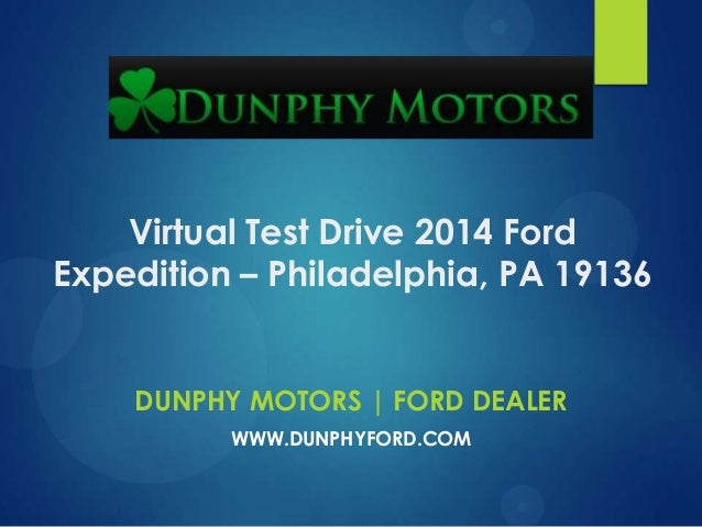 Virtual Test Drive 2014 Ford Expedition – Philadelphia, PA 19136 DUNPHY MOTORS | FORD DEALER WWW.DUNPHYFORD.COM