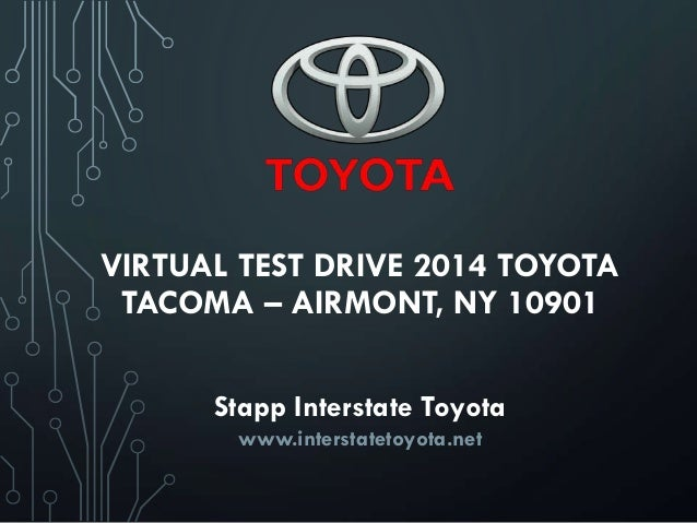 VIRTUAL TEST DRIVE 2014 TOYOTA TACOMA – AIRMONT, NY 10901 Stapp Interstate Toyota www.interstatetoyota.net