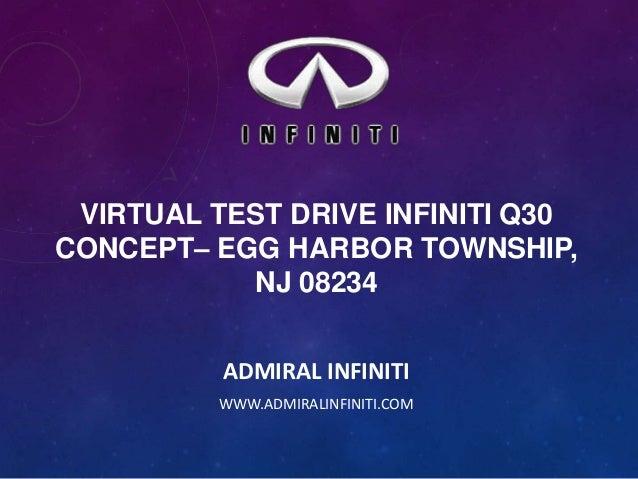 VIRTUAL TEST DRIVE INFINITI Q30 CONCEPT– EGG HARBOR TOWNSHIP, NJ 08234 ADMIRAL INFINITI WWW.ADMIRALINFINITI.COM