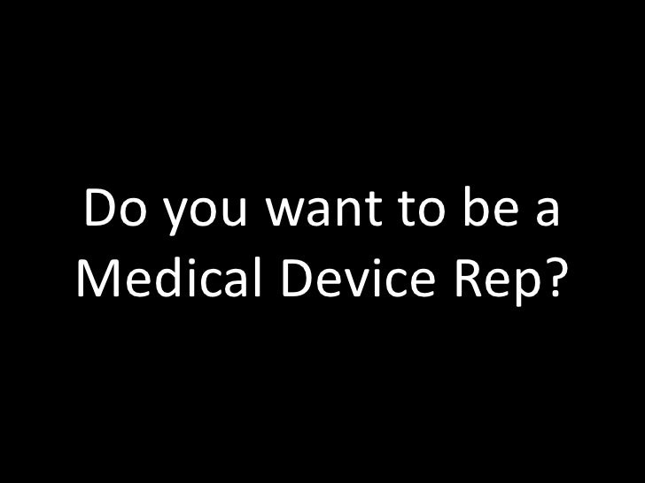 Do you want to be a Medical Device Rep?<br />