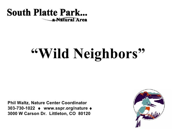 """ Wild Neighbors"" Phil Waltz, Nature Center Coordinator 303-730-1022     www.sspr.org/nature     3000 W Carson Dr.  Litt..."