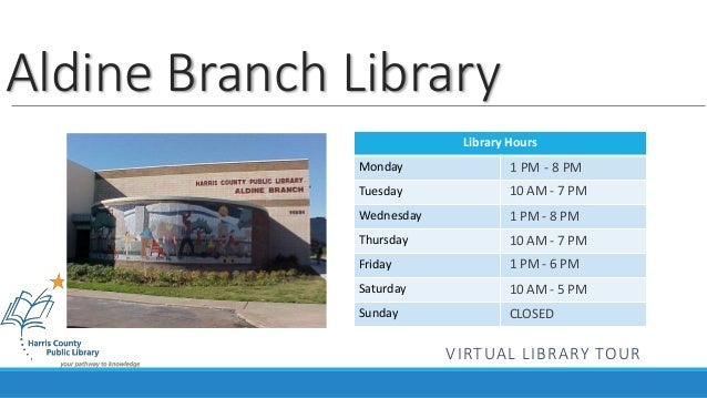 Aldine Branch Library  Library Hours  Monday  Tuesday  Wednesday  Thursday  Friday  Saturday  Sunday  1 PM - 8 PM  10 AM -...
