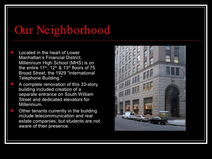 Our Neighborhood <ul><li>Located in the heart of Lower Manhattan's Financial District, Millennium High School (MHS) is on ...