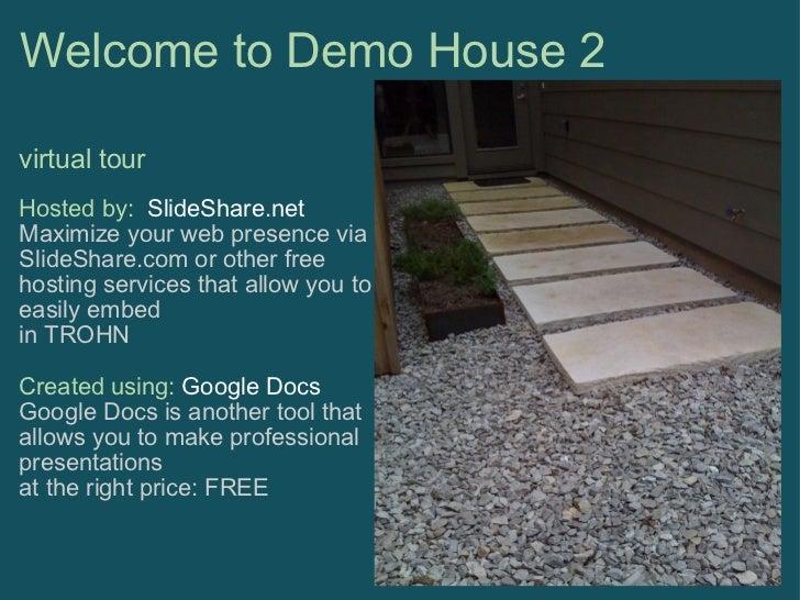 Welcome to Demo House 2 <ul><li>virtual tour </li></ul><ul><li>Hosted by:  SlideShare.net </li></ul><ul><li>Maximize your...