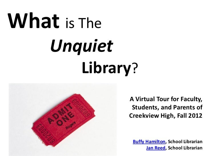 What is The    Unquiet        Library?              A Virtual Tour for Faculty,               Students, and Parents of    ...