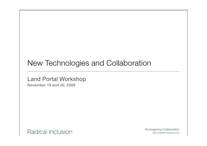 New Technologies and Collaboration Land Portal Workshop November 19 and 20, 2009                                     Re-Im...