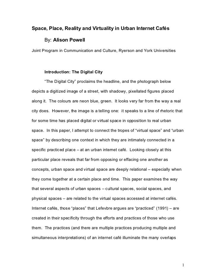 Space, Place, Reality and Virtuality in Urban Internet Cafés       By: Alison PowellJoint Program in Communication and Cul...