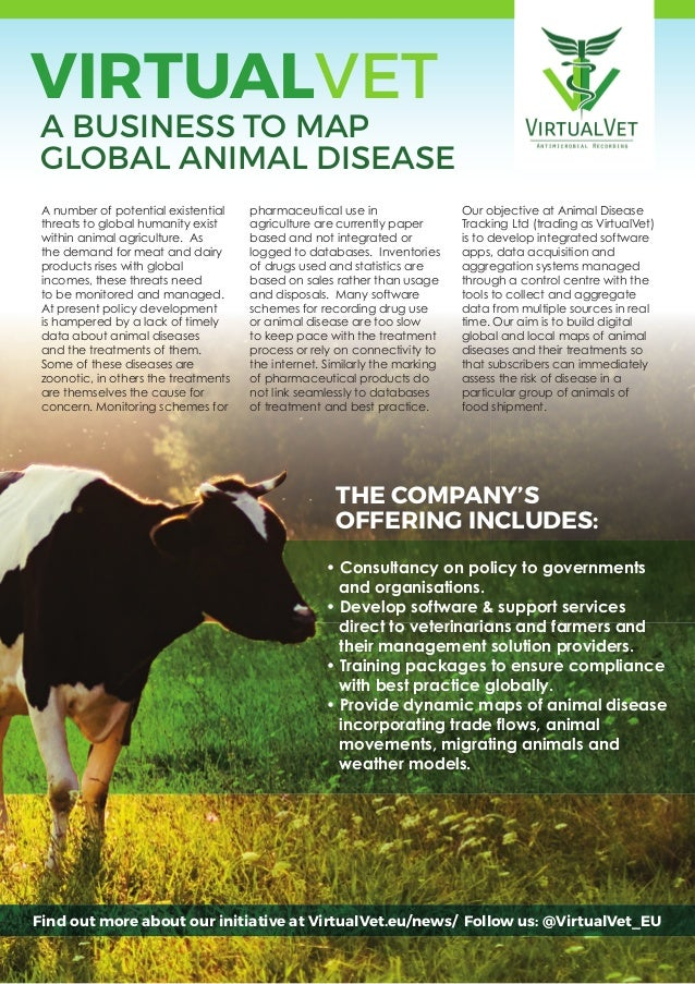 VIRTUALVET A BUSINESS TO MAP GLOBAL ANIMAL DISEASE A number of potential existential threats to global humanity exist with...