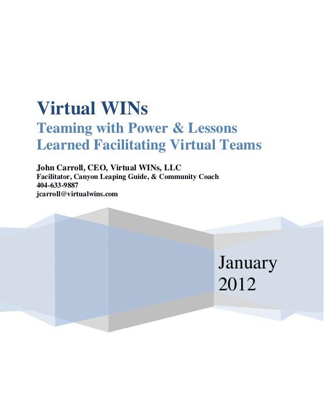 Virtual WINsTeaming with Power & LessonsLearned Facilitating Virtual TeamsJohn Carroll, CEO, Virtual WINs, LLCFacilitator,...