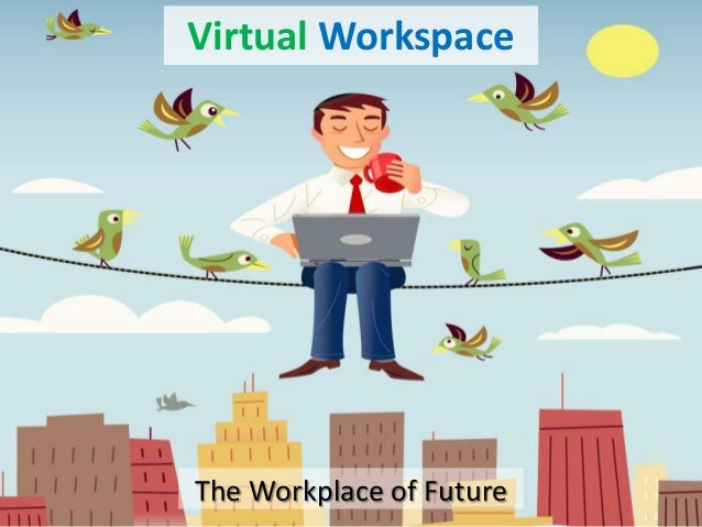 Virtual WorkspaceThe Workplace of Future