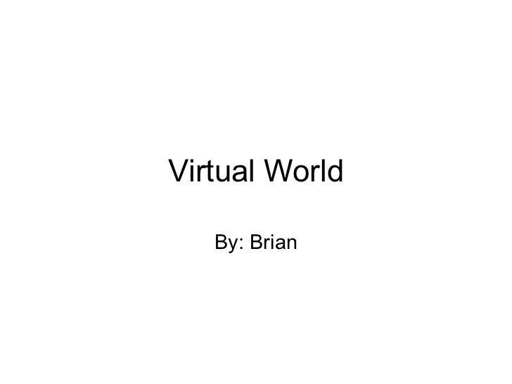 Virtual World By: Brian