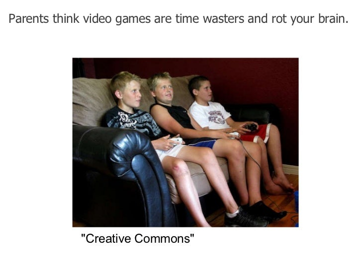 """Parents think video games are time wasters and rot your brain.  """"Creative Commons"""""""