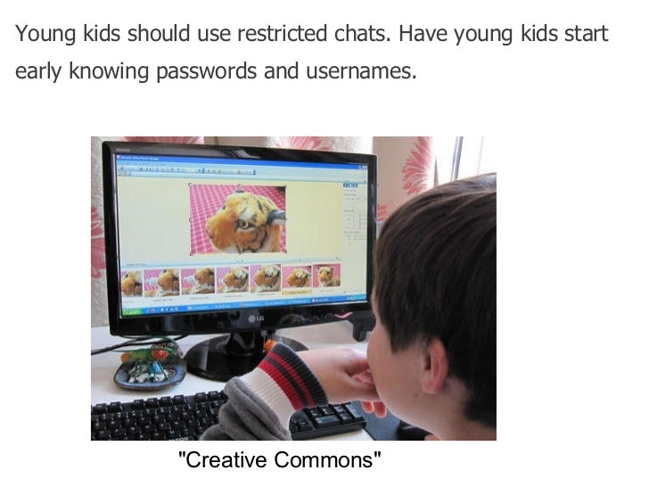 """Young kids should use restricted chats. Have young kids start early knowing passwords and usernames.   """"Creative Comm..."""