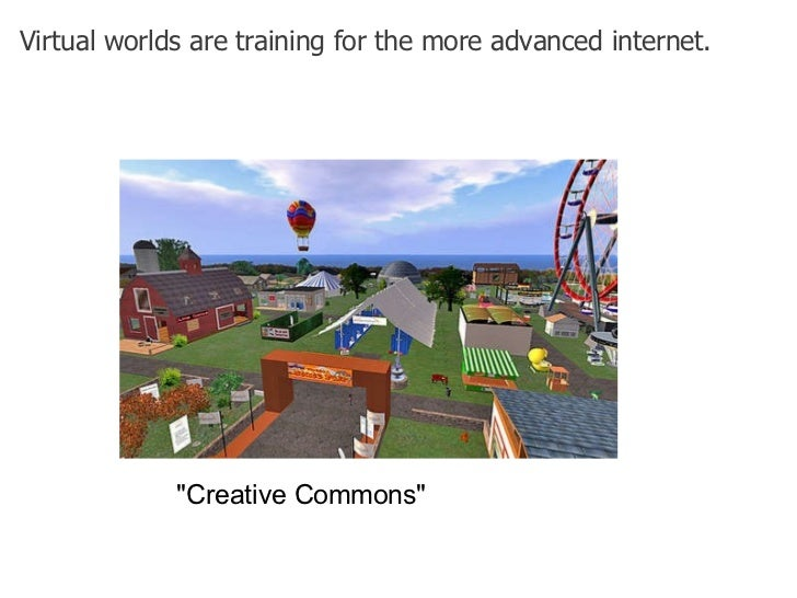 """Virtual worlds are training for the more advanced internet.  """"Creative Commons"""""""