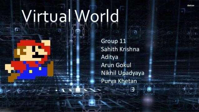 0e2c9b2df65b VirtualWorld Group 11 Sahith Krishna Aditya Arun Gokul Nikhil Upadyaya  Purva Khetan ...