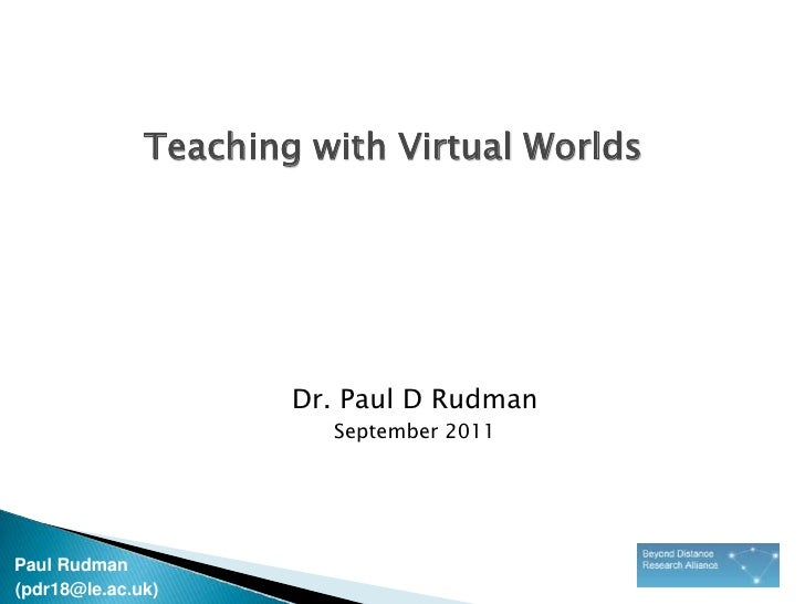 Teaching with Virtual Worlds<br />Dr. Paul D Rudman<br />September 2011<br />