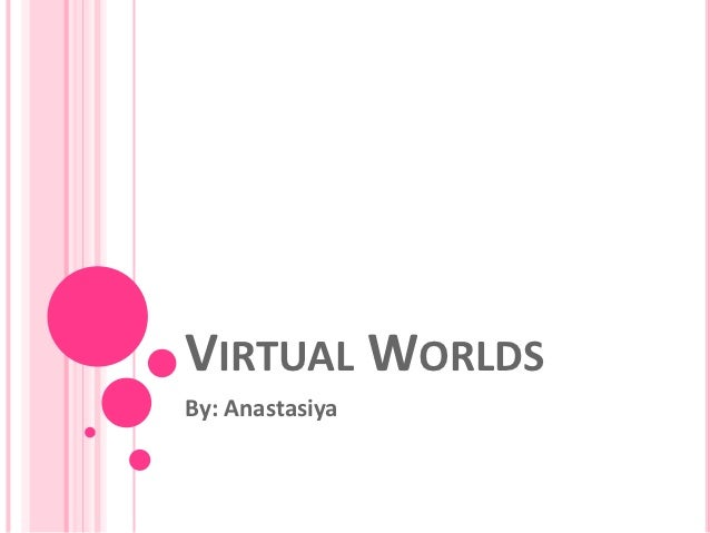 VIRTUAL WORLDSBy: Anastasiya