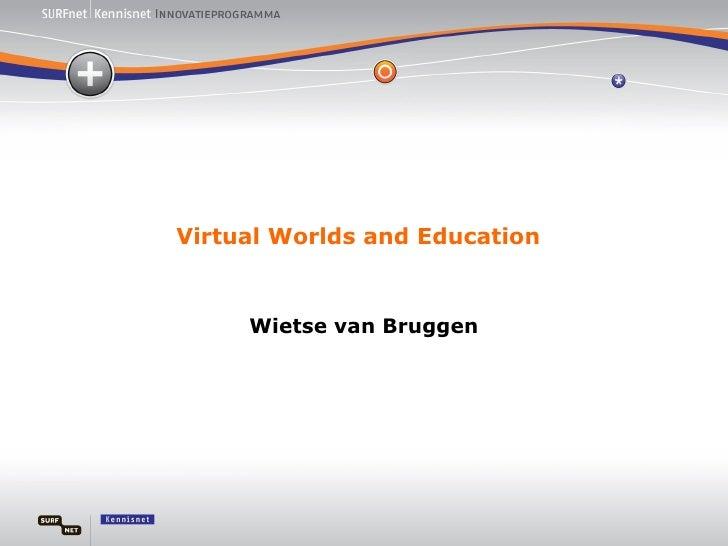 Virtual Worlds and Education Wietse van Bruggen