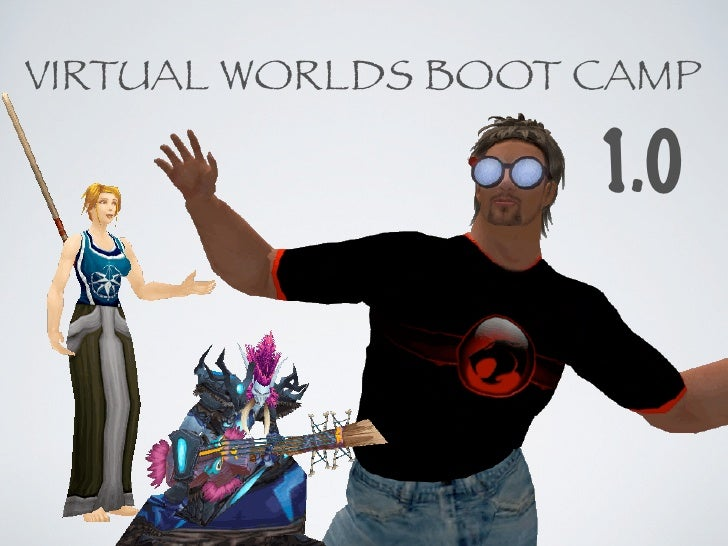 VIRTUAL WORLDS BOOT CAMP                      1.0