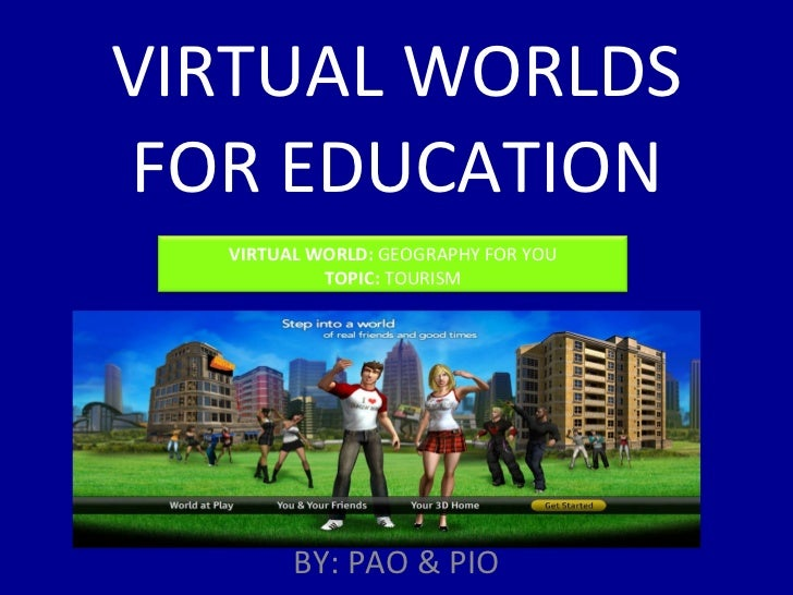VIRTUAL WORLDS FOR EDUCATION BY: PAO & PIO VIRTUAL WORLD:  GEOGRAPHY FOR YOU TOPIC:  TOURISM