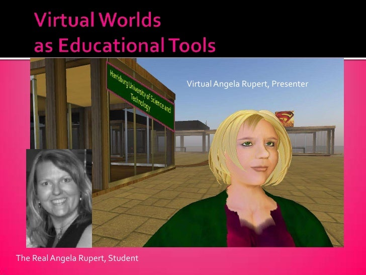Virtual Worlds as Educational Tools<br />Virtual Angela Rupert, Presenter<br />Harrisburg University of Science and Techno...
