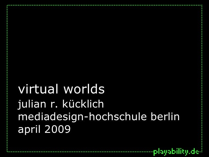 virtual worldsjulian r. kücklichmediadesign-hochschule berlinapril 2009