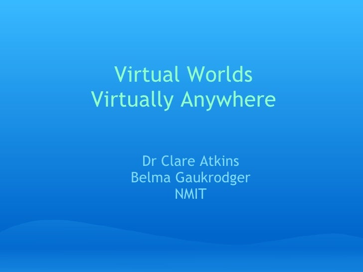 Virtual Worlds Virtually Anywhere Dr Clare Atkins Belma Gaukrodger NMIT